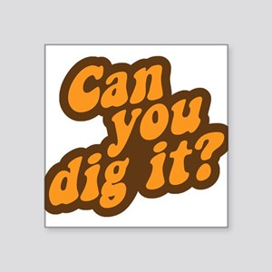 Can You Dig It? Sticker