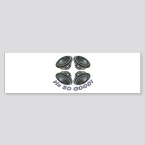 Hz So Good! Bumper Sticker