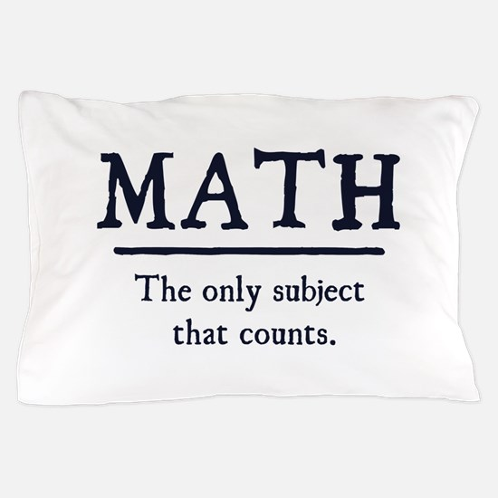 Math The Only Subject That Counts Pillow Case