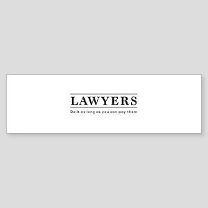 Lawyers do it as long as paid Bumper Sticker