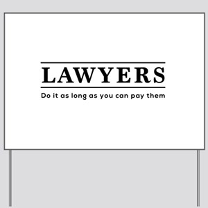 Lawyers do it as long as paid Yard Sign