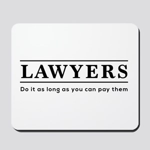 Lawyers do it as long as paid Mousepad