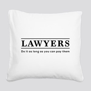 Lawyers do it as long as paid Square Canvas Pillow