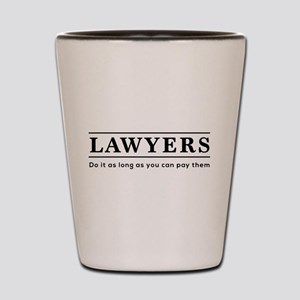 Lawyers do it as long as paid Shot Glass