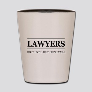 Lawyers do it justice prevails Shot Glass