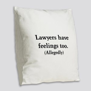 Lawyers have feelings too Burlap Throw Pillow