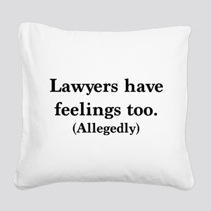 Lawyers have feelings too Square Canvas Pillow