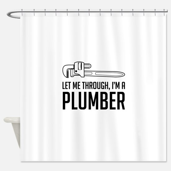 Let me through I'm a plumber Shower Curtain