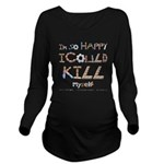 Kill Myself Long Sleeve Maternity T-Shirt