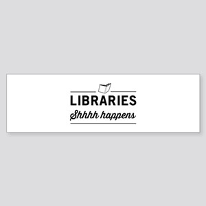 Libraries shhhh happens Bumper Sticker