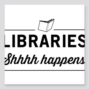 "Libraries shhhh happens Square Car Magnet 3"" x 3"""