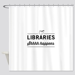 Libraries shhhh happens Shower Curtain