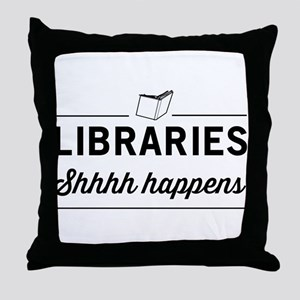Libraries shhhh happens Throw Pillow