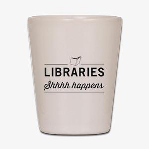 Libraries shhhh happens Shot Glass