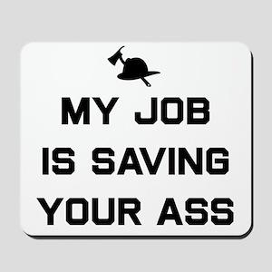 My job is saving your ass Mousepad