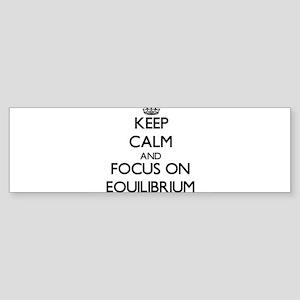 Keep Calm and focus on Equilibrium Bumper Sticker