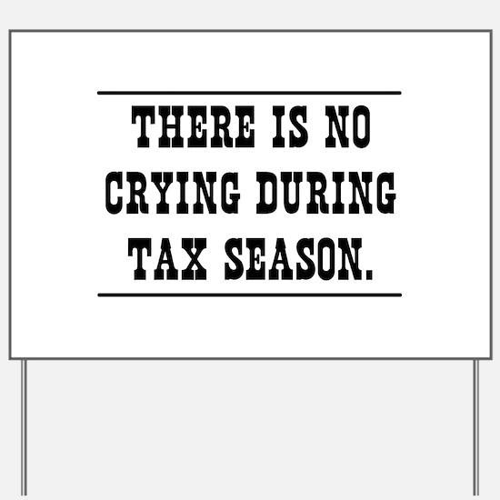 No crying during tax season Yard Sign
