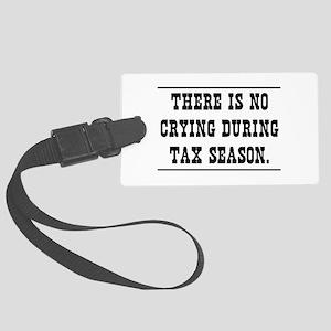 No crying during tax season Luggage Tag