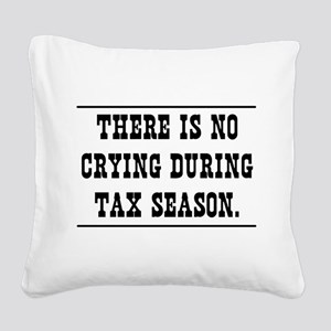 No crying during tax season Square Canvas Pillow
