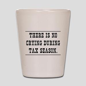 No crying during tax season Shot Glass