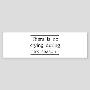 No crying during tax season Bumper Sticker