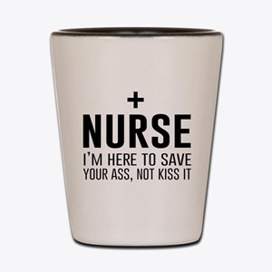 Nurse here to save your ass Shot Glass