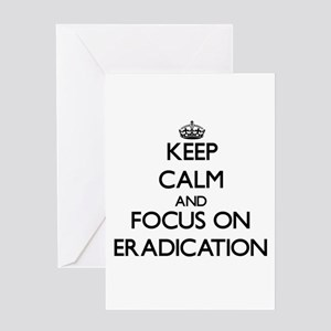 Keep Calm and focus on ERADICATION Greeting Cards