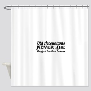 Old accountants never die Shower Curtain