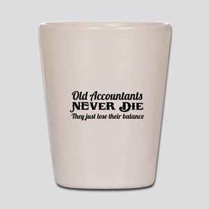 Old accountants never die Shot Glass