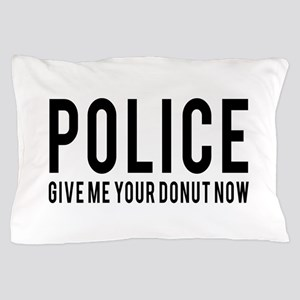 Police give me your donut now Pillow Case