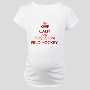 Keep Calm and focus on Field Hockey Maternity T-Sh