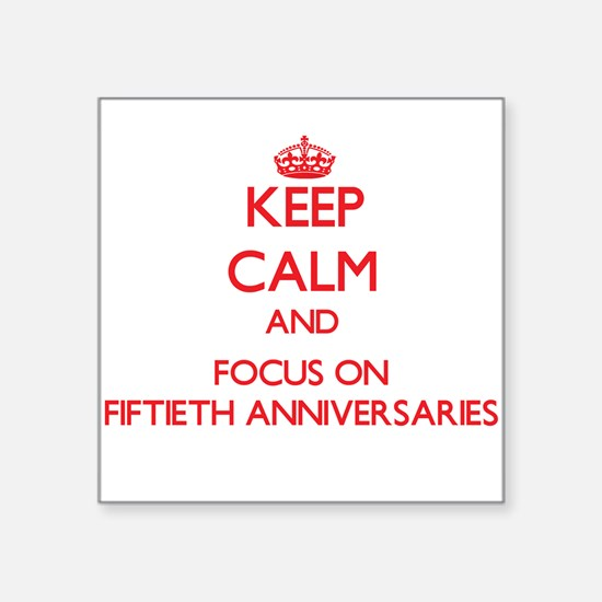 Keep Calm and focus on Fiftieth Anniversaries Stic