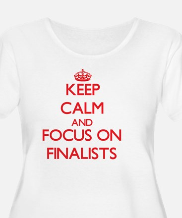 Keep Calm and focus on Finalists Plus Size T-Shirt