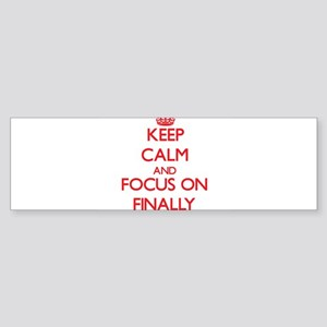 Keep Calm and focus on Finally Bumper Sticker