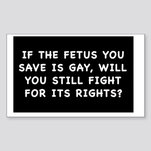 Gay Fetus Rights Sticker (Rectangle)