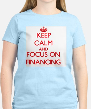 Keep Calm and focus on Financing T-Shirt