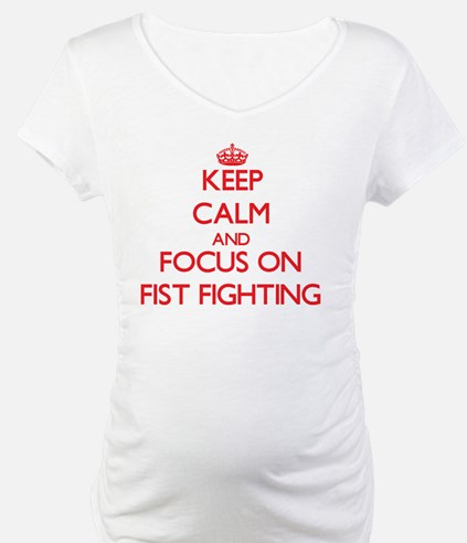 Keep Calm and focus on Fist Fighting Shirt