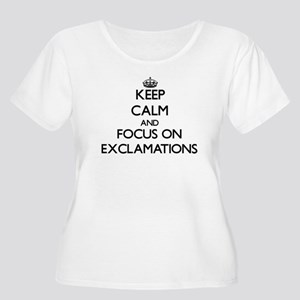 Keep Calm and focus on EXCLAMATIONS Plus Size T-Sh