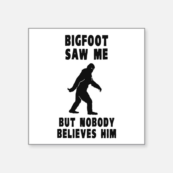 Bigfoot Saw Me But Nobody Believes Him Sticker