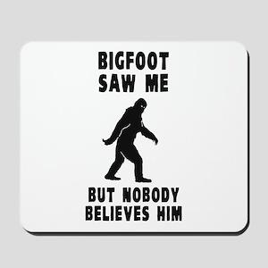 Bigfoot Saw Me But Nobody Believes Him Mousepad