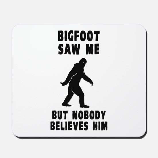 Bigfoot Saw Me But Nobody Believes Him Mousepad