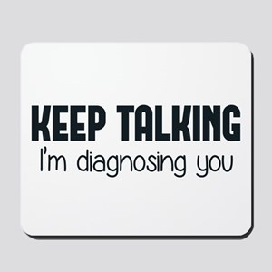 Keep Talking I'm Diagnosing You Mousepad