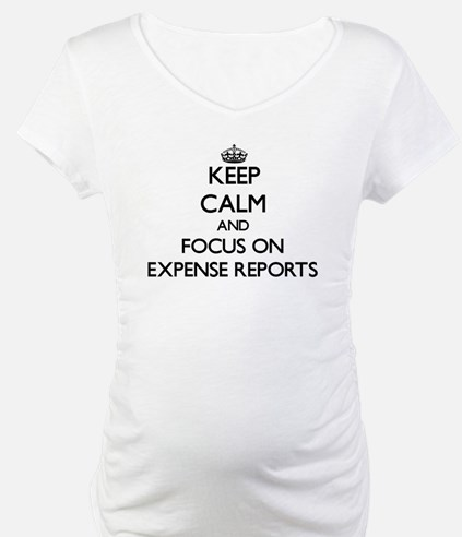 Keep Calm and focus on EXPENSE REPORTS Shirt