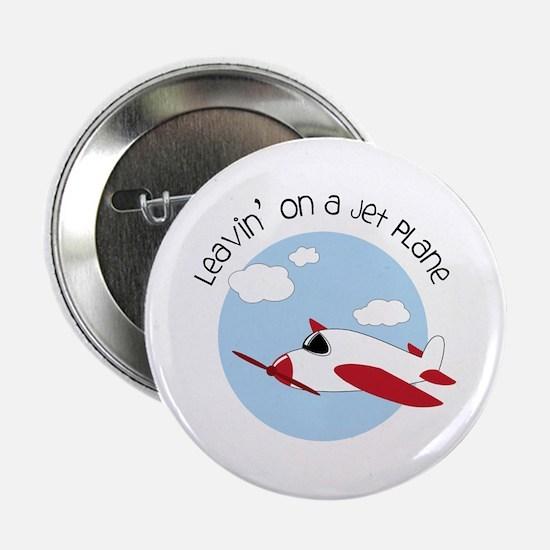 "Leavin' On A Jet Plane 2.25"" Button"
