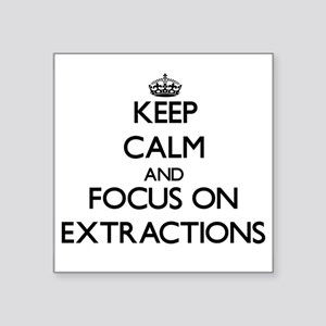Keep Calm and focus on EXTRACTIONS Sticker