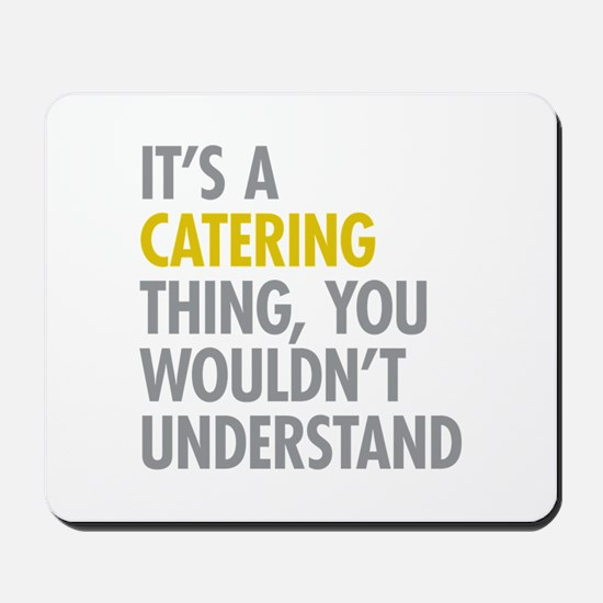 Its A Catering Thing Mousepad