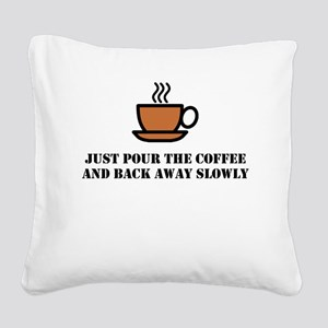 Just pour the coffee Square Canvas Pillow