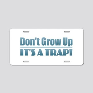 Don't Grow Up Aluminum License Plate