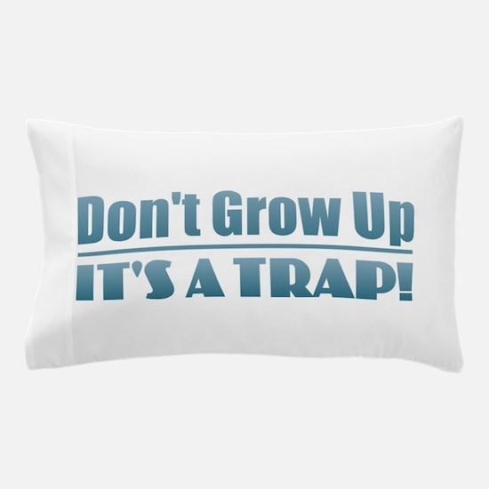 Don't Grow Up Pillow Case