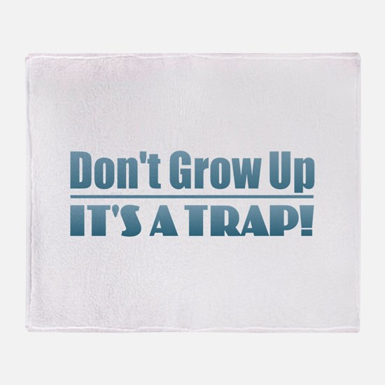 Don't Grow Up Throw Blanket